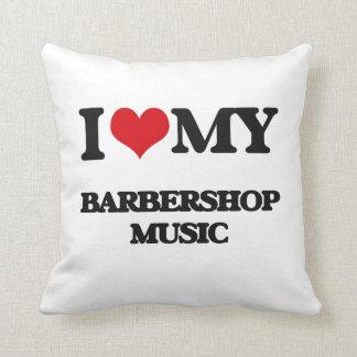 I Love My BARBERSHOP MUSIC Pillow