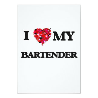 I love my Bartender 5x7 Paper Invitation Card