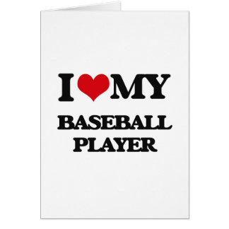 I love my Baseball Player Greeting Cards