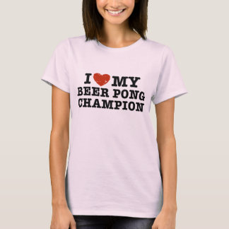 I Love My Beer Pong Champion T-Shirt