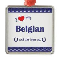 I Love My Belgian (Female Horse) Christmas Ornaments