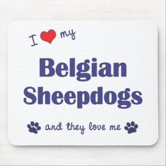 I Love My Belgian Sheepdogs (Multiple Dogs) Mouse Pad