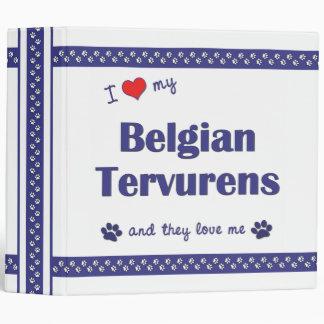 I Love My Belgian Tervurens (Multiple Dogs) 3 Ring Binder