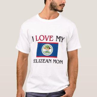 I Love My Belizean Mom T-Shirt