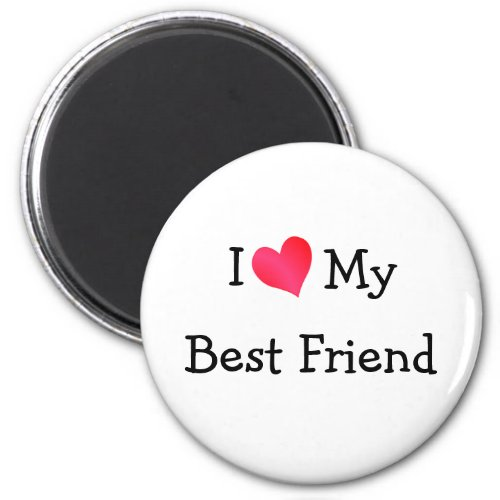 I Love My Best Friend Magnet
