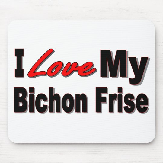 I Love My Bichon Frise Mousepad