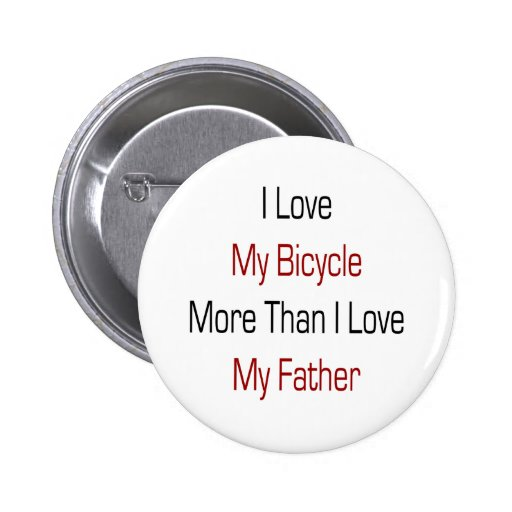 I Love My Bicycle More Than I Love My Father 2 Inch Round Button