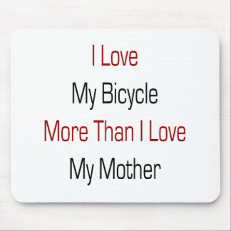 I Love My Bicycle More Than I Love My Mother Mousepads