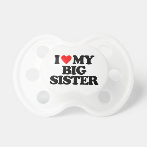 I LOVE MY BIG SISTER BooginHead PACIFIER