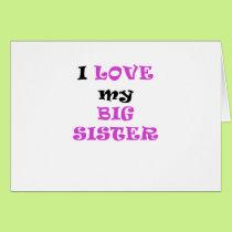 I Love my Big Sister Card