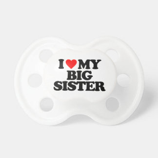 I LOVE MY BIG SISTER PACIFIER