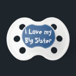 "I love my big sister pacifier<br><div class=""desc"">I love my big sister</div>"