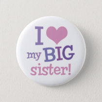 I Love My Big Sister Pinback Button