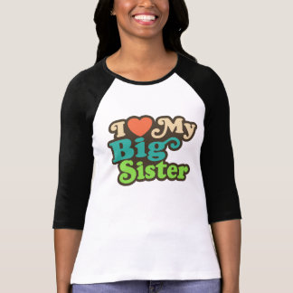 I Love My Big Sister T-Shirt