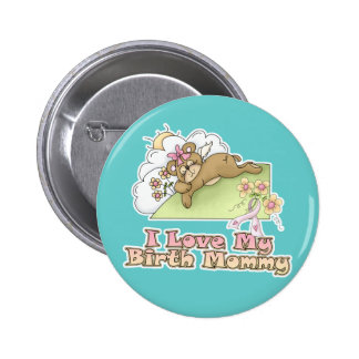 I Love My Birth Mommy 2 Inch Round Button