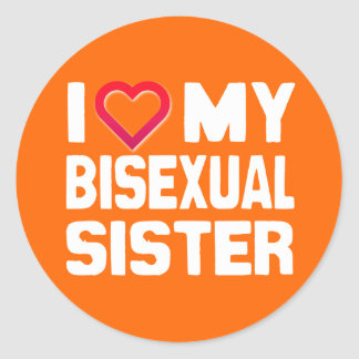 I LOVE MY BISEXUAL SISTER - -.png Round Stickers