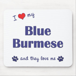 I Love My Blue Burmese (Multiple Cats) Mouse Pad