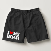 I LOVE MY BOAR BOXERS