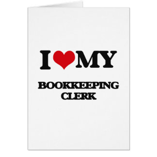 I love my Bookkeeping Clerk Greeting Card
