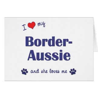 I Love My Border-Aussie (Female Dog) Greeting Card