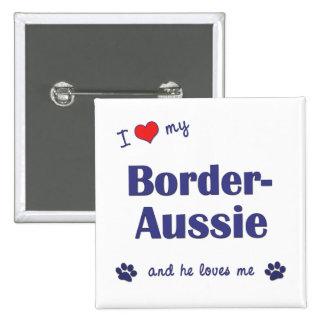 I Love My Border-Aussie (Male Dog) Pins