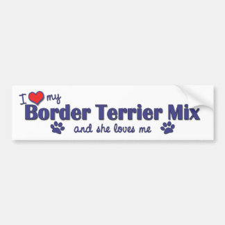 I Love My Border Terrier Mix (Female Dog) Bumper Sticker