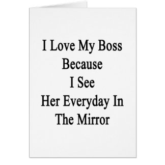 I Love My Boss Because I See Her Everyday In The M Card