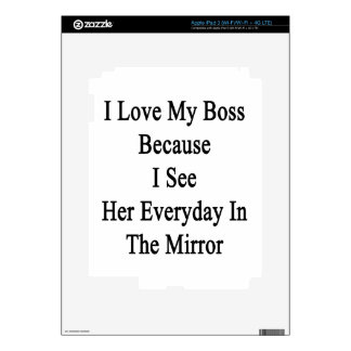 I Love My Boss Because I See Her Everyday In The M Decal For iPad 3