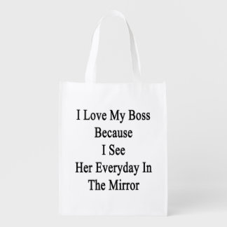 I Love My Boss Because I See Her Everyday In The M Grocery Bag