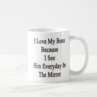 I Love My Boss Because I See Him Everyday In The M Coffee Mug