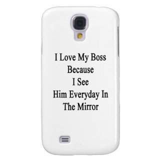 I Love My Boss Because I See Him Everyday In The M Samsung S4 Case