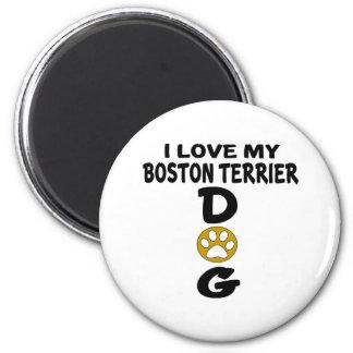 I Love My Boston Terrier Dog Designs Magnet
