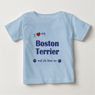 I Love My Boston Terrier (Female Dog) Baby T-Shirt