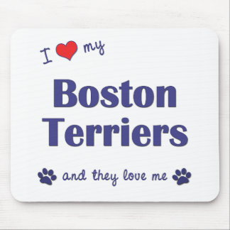I Love My Boston Terriers (Multiple Dogs) Mouse Pad
