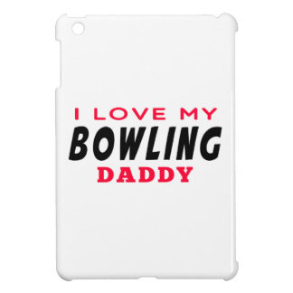 I Love My Bowling Daddy Cover For The iPad Mini