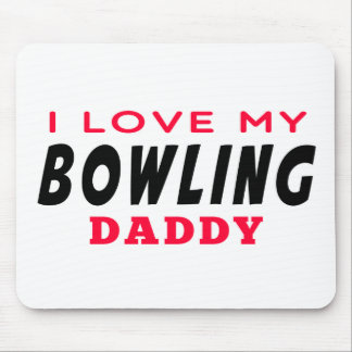 I Love My Bowling Daddy Mouse Pad