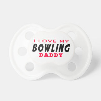 I Love My Bowling Daddy Pacifier