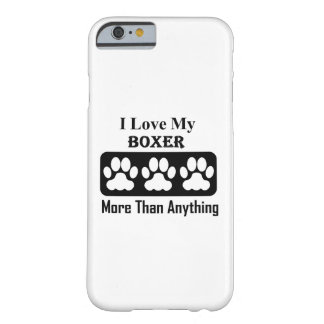 I Love My Boxer More Than Anything Barely There iPhone 6 Case