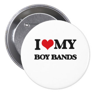 I Love My BOY BANDS Pins