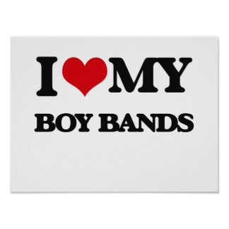 I Love My BOY BANDS Poster