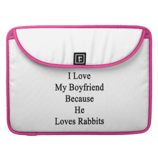 I Love My Boyfriend Because He Loves Rabbits Sleeve For MacBook Pro