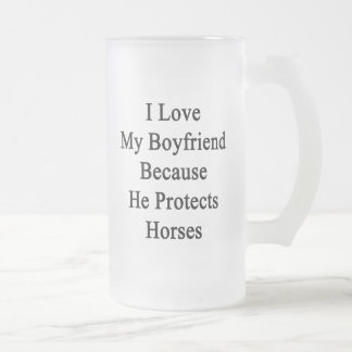 I Love My Boyfriend Because He Protects Horses Glass Beer Mug