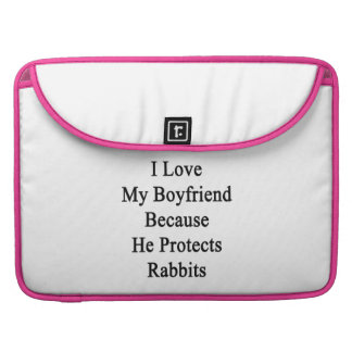 I Love My Boyfriend Because He Protects Rabbits Sleeve For MacBooks