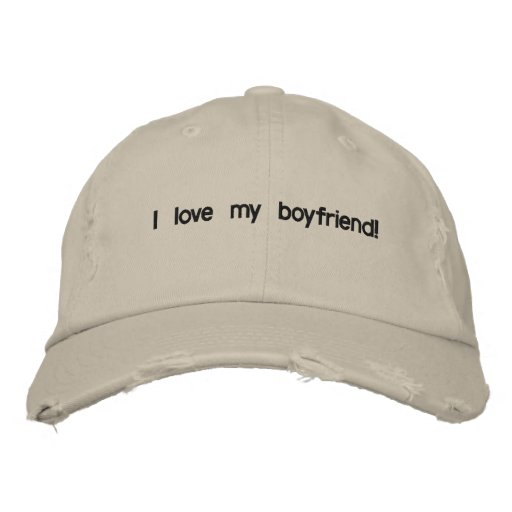 i love my boyfriend embroidered baseball cap