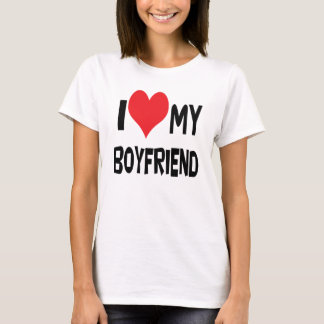 I love my boyfriend. T-Shirt