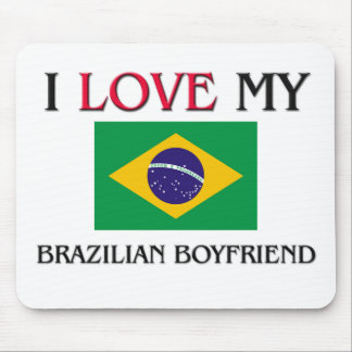 I Love My Brazilian Boyfriend Mouse Pad