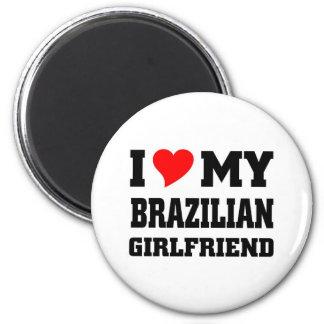 I love my brazilian Girlfriend 2 Inch Round Magnet