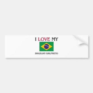 I Love My Brazilian Girlfriend Bumper Sticker