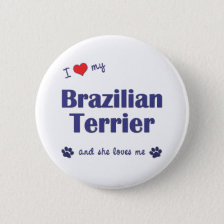 I Love My Brazilian Terrier (Female Dog) Pinback Button