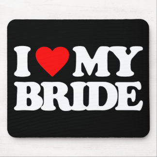 I LOVE MY BRIDE MOUSEPADS
